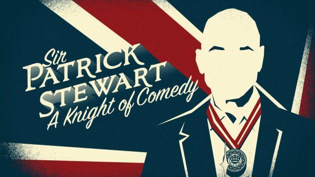 Sir Patrick Stewart – A Knight of Comedy